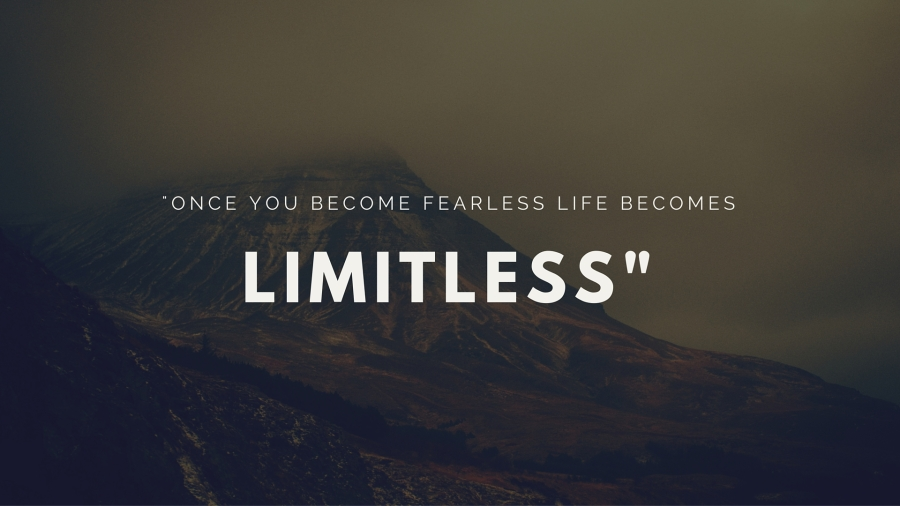 once you become fearless life becomes